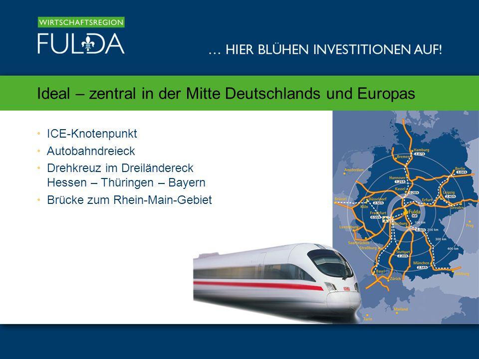 Ideal – zentral in der Mitte Deutschlands und Europas ICE-Knotenpunkt Autobahndreieck Drehkreuz im Dreiländereck Hessen – Thüringen – Bayern Brücke zum Rhein-Main-Gebiet