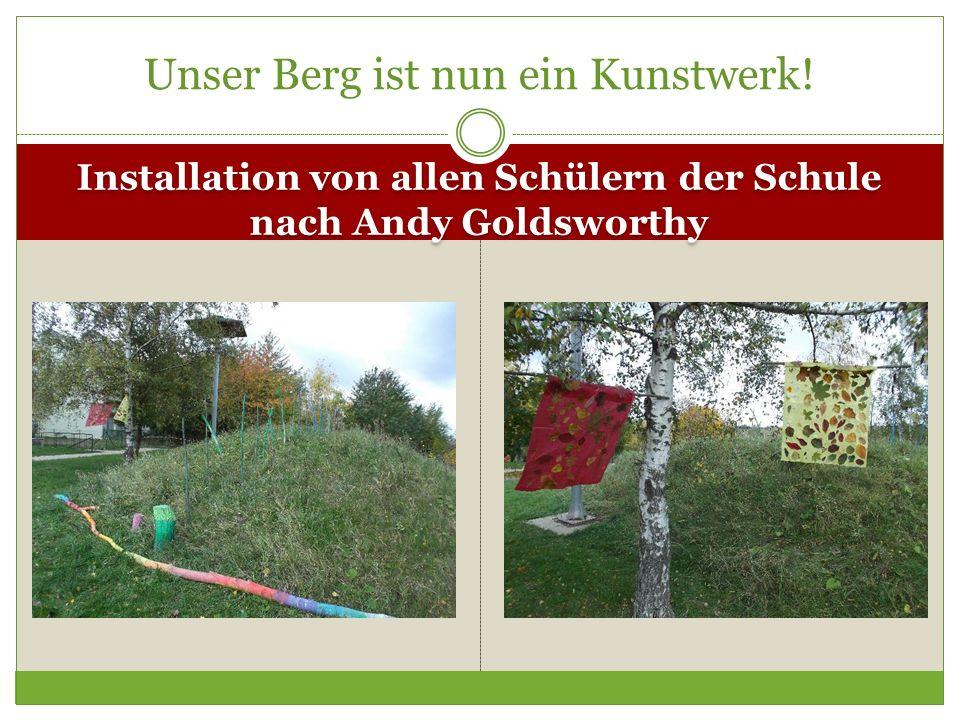 Installation von allen Schülern der Schule nach Andy Goldsworthy Unser Berg ist nun ein Kunstwerk!