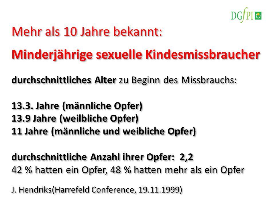 Mehr als 10 Jahre bekannt: Minderjährige sexuelle Kindesmissbraucher durchschnittliches Alter zu Beginn des Missbrauchs: 13.3. Jahre (männliche Opfer)