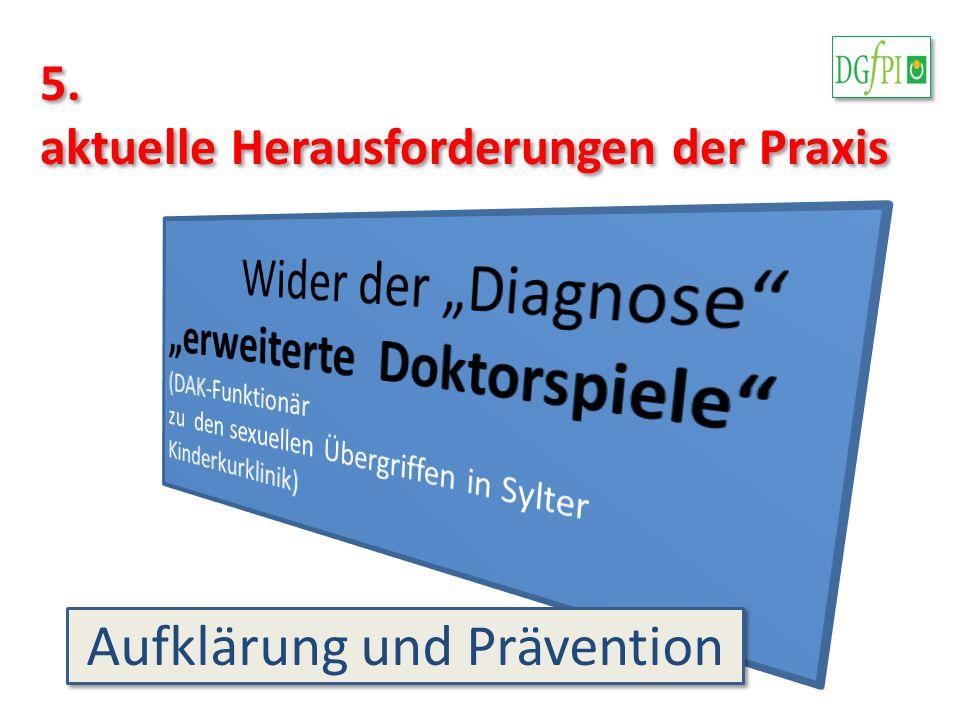 5. aktuelle Herausforderungen der Praxis 5. aktuelle Herausforderungen der Praxis Aufklärung und Prävention