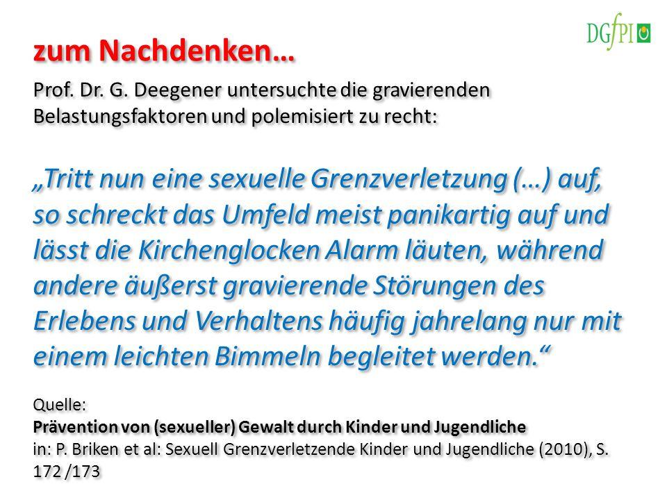 Prof. Dr. G. Deegener untersuchte die gravierenden Belastungsfaktoren und polemisiert zu recht: Tritt nun eine sexuelle Grenzverletzung (…) auf, so sc