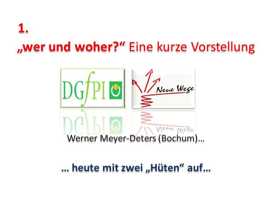 1. wer und woher? Eine kurze Vorstellung Werner Meyer-Deters (Bochum)… … heute mit zwei Hüten auf… 1. wer und woher? Eine kurze Vorstellung Werner Mey