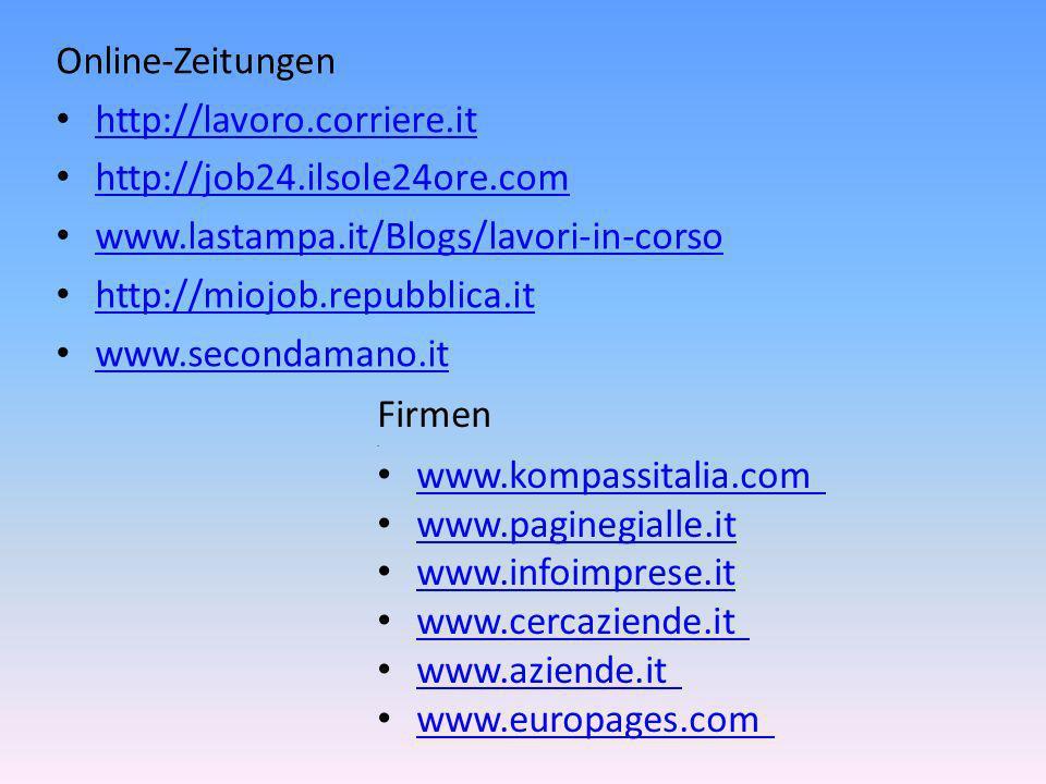 Online-Zeitungen http://lavoro.corriere.it http://job24.ilsole24ore.com www.lastampa.it/Blogs/lavori-in-corso http://miojob.repubblica.it www.secondamano.it Firmen.
