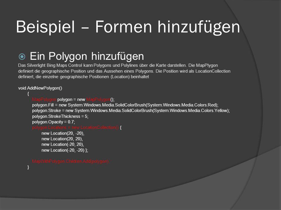 Beispiel – Formen hinzufügen Ein Polygon hinzufügen Das Silverlight Bing Maps Control kann Polygons und Polylines über die Karte darstellen. Die MapPl