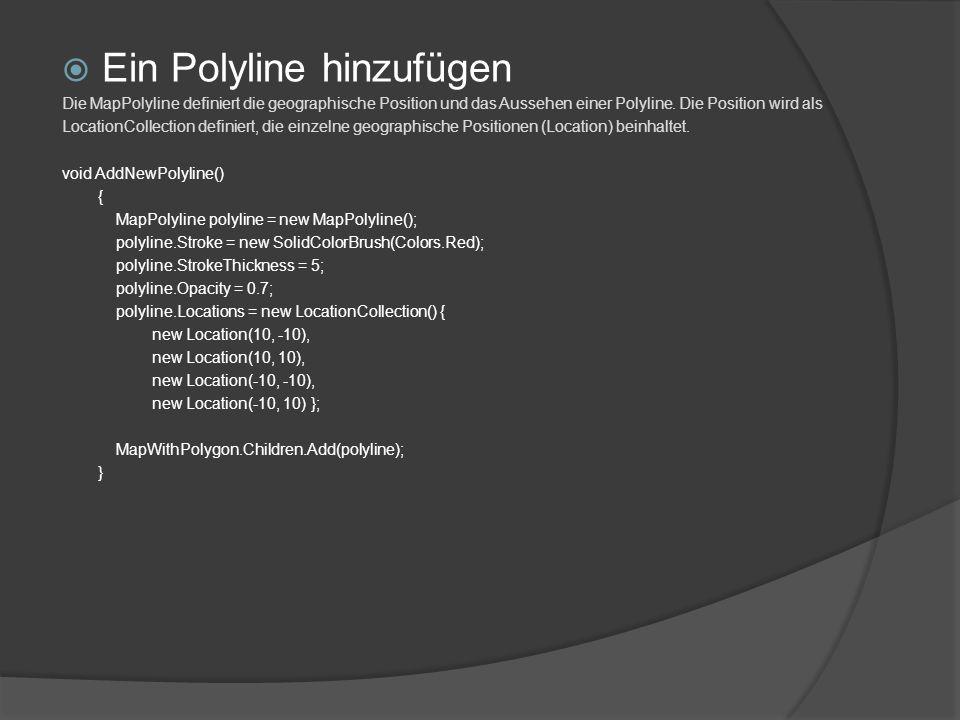 Ein Polyline hinzufügen Die MapPolyline definiert die geographische Position und das Aussehen einer Polyline. Die Position wird als LocationCollection