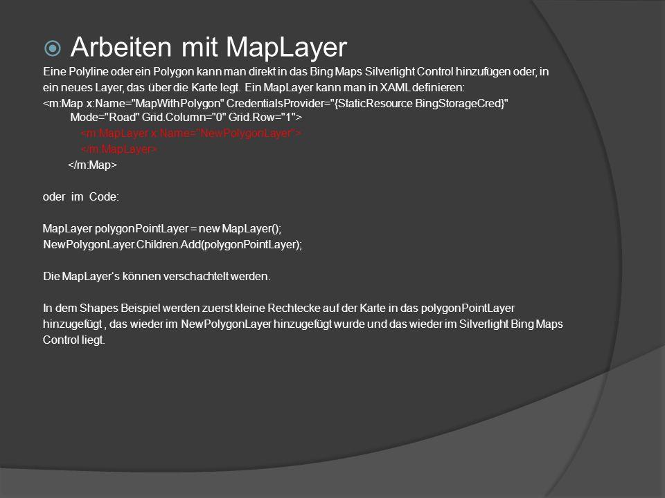 Arbeiten mit MapLayer Eine Polyline oder ein Polygon kann man direkt in das Bing Maps Silverlight Control hinzufügen oder, in ein neues Layer, das übe