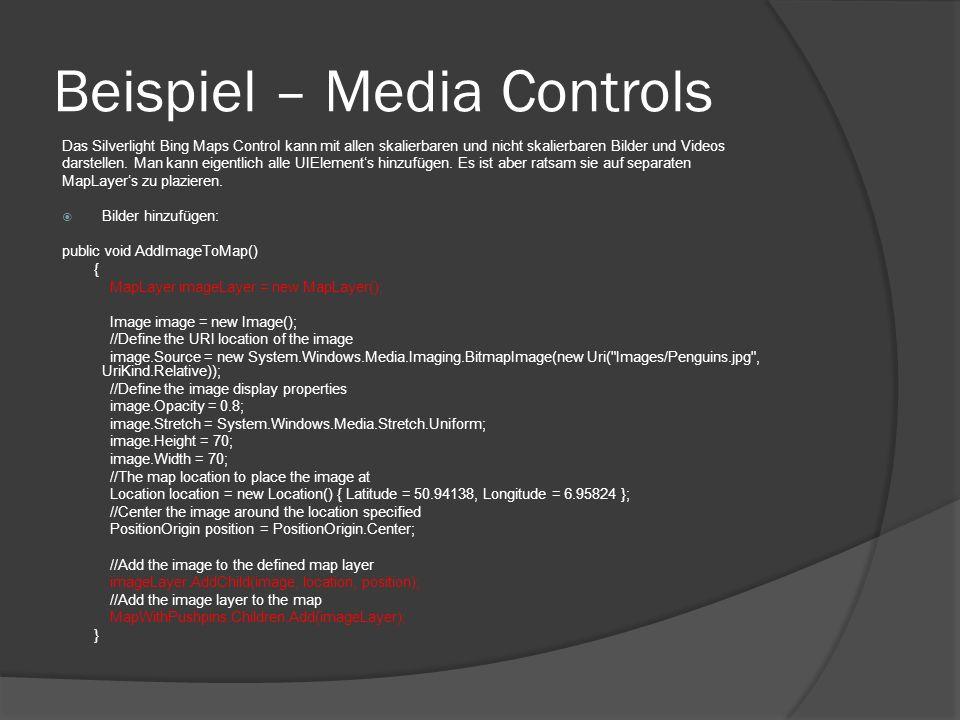Beispiel – Media Controls Das Silverlight Bing Maps Control kann mit allen skalierbaren und nicht skalierbaren Bilder und Videos darstellen. Man kann