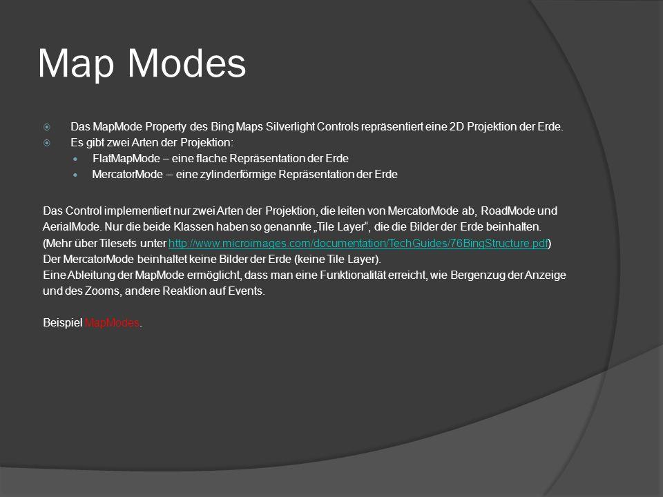 Map Modes Das MapMode Property des Bing Maps Silverlight Controls repräsentiert eine 2D Projektion der Erde. Es gibt zwei Arten der Projektion: FlatMa
