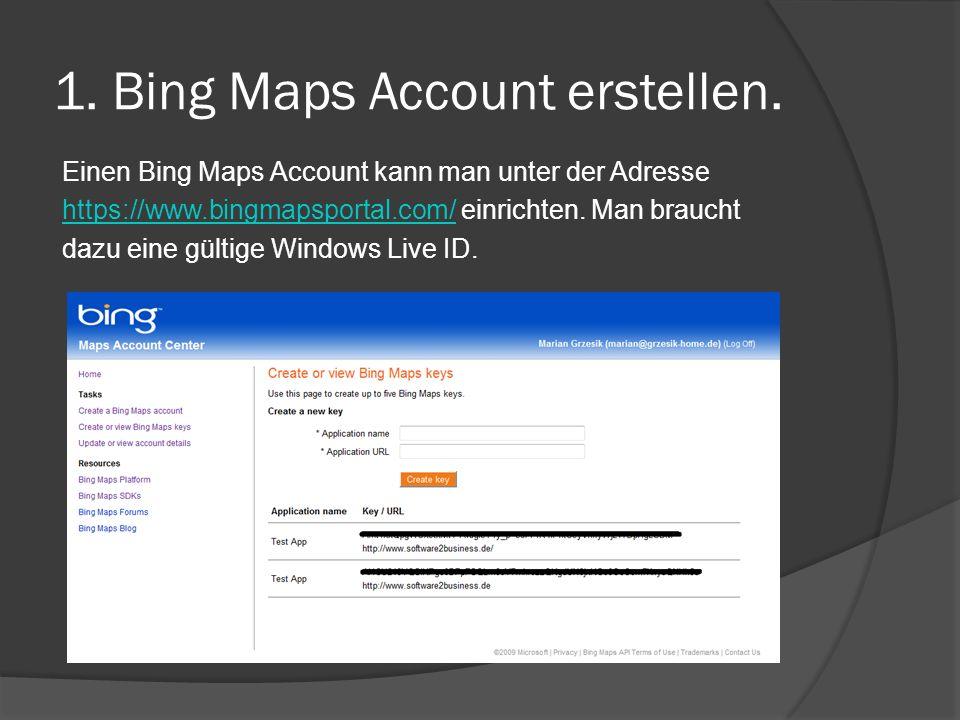 1. Bing Maps Account erstellen. Einen Bing Maps Account kann man unter der Adresse https://www.bingmapsportal.com/https://www.bingmapsportal.com/ einr