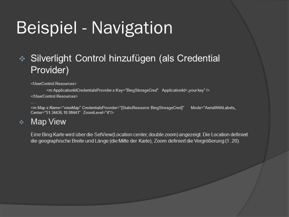 Beispiel - Navigation Silverlight Control hinzufügen (als Credential Provider) …. Map View Eine Bing Karte wird über die SetView(Location center, doub