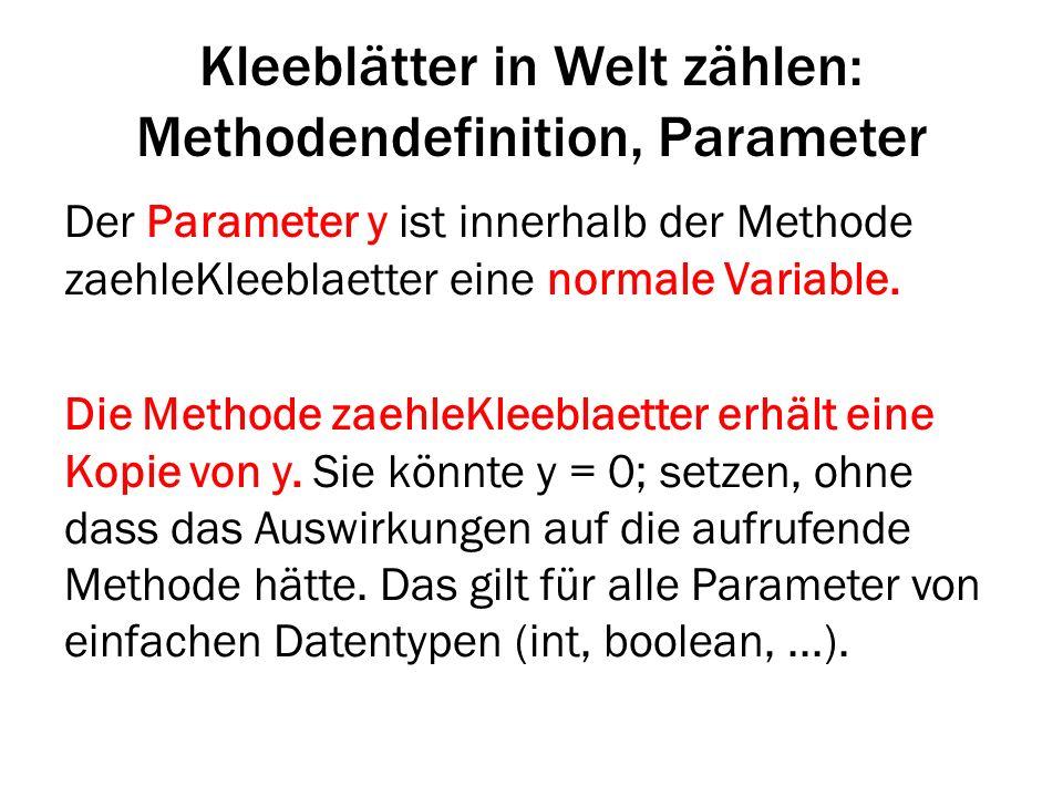 Kleeblätter in Welt zählen: Methodendefinition, Parameter Der Parameter y ist innerhalb der Methode zaehleKleeblaetter eine normale Variable. Die Meth