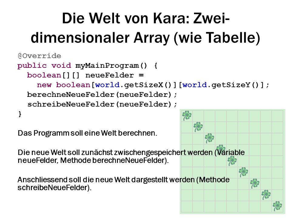 Die Welt von Kara: Zwei- dimensionaler Array (wie Tabelle) @Override public void myMainProgram() { boolean[][] neueFelder = new boolean[world.getSizeX
