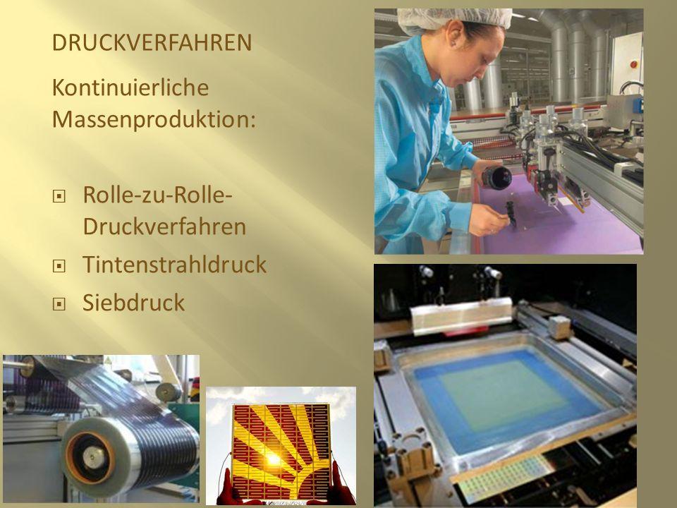 DRUCKVERFAHREN Kontinuierliche Massenproduktion: Rolle-zu-Rolle- Druckverfahren Tintenstrahldruck Siebdruck