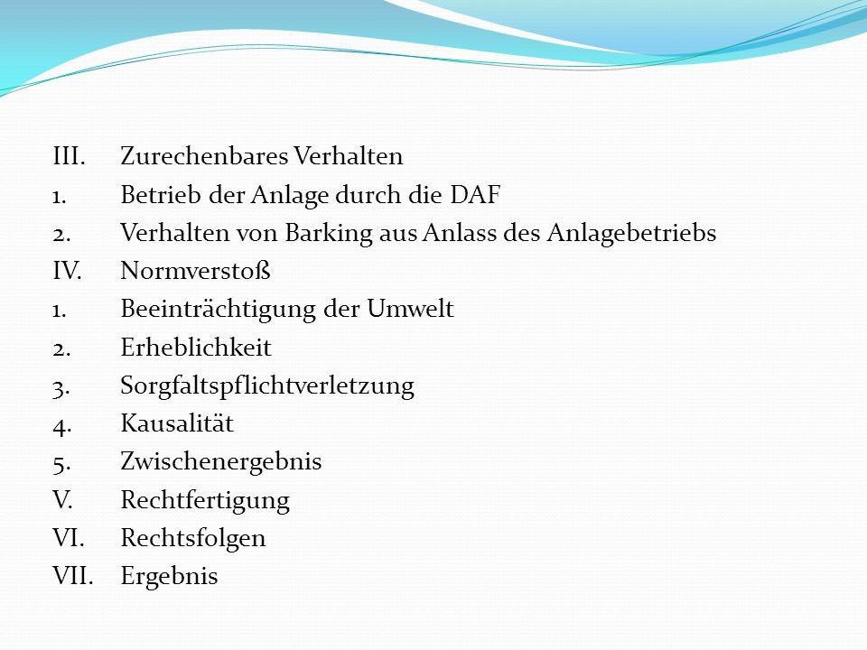 III.Zurechenbares Verhalten 1.Betrieb der Anlage durch die DAF 2.Verhalten von Barking aus Anlass des Anlagebetriebs IV.Normverstoß 1.Beeinträchtigung