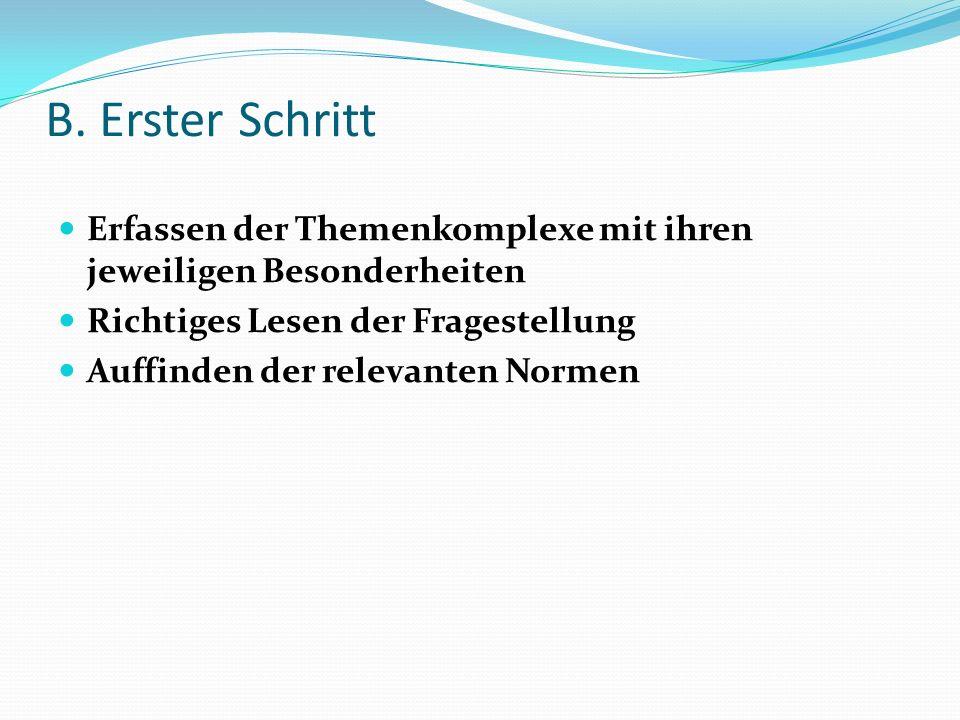 B. Erster Schritt Erfassen der Themenkomplexe mit ihren jeweiligen Besonderheiten Richtiges Lesen der Fragestellung Auffinden der relevanten Normen