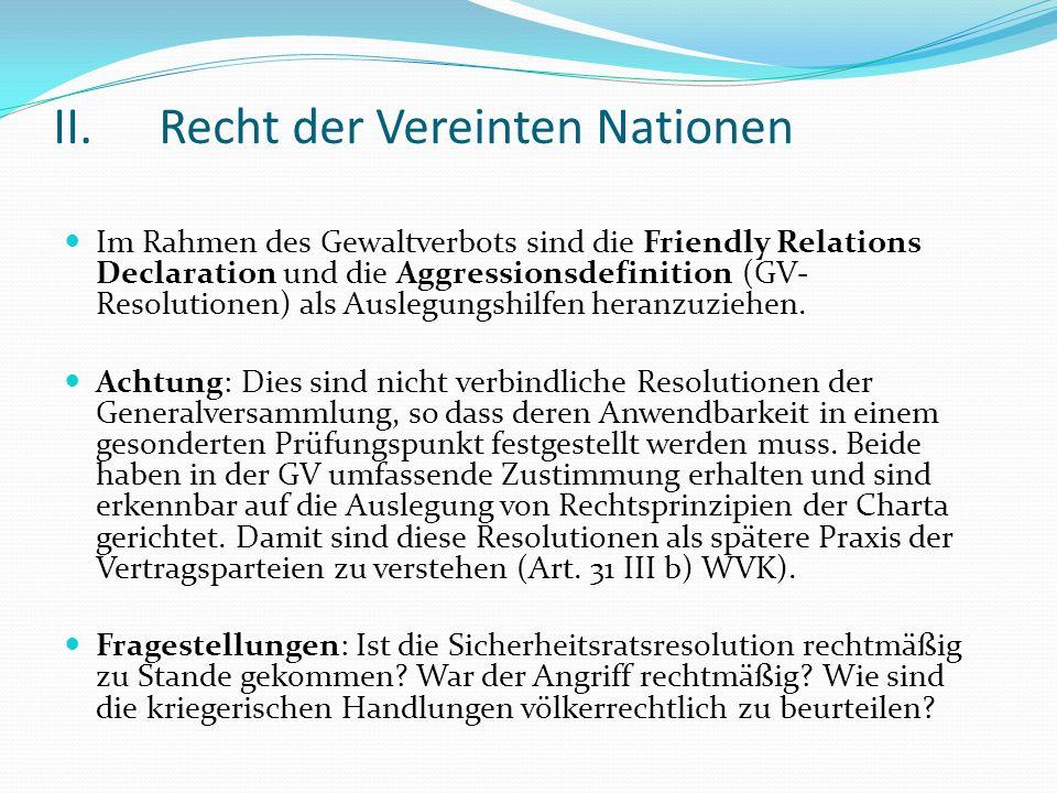 II.Recht der Vereinten Nationen Im Rahmen des Gewaltverbots sind die Friendly Relations Declaration und die Aggressionsdefinition (GV- Resolutionen) a