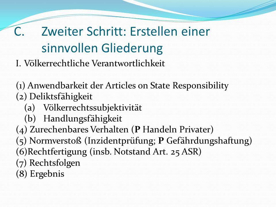 C.Zweiter Schritt: Erstellen einer sinnvollen Gliederung I.Völkerrechtliche Verantwortlichkeit (1) Anwendbarkeit der Articles on State Responsibility