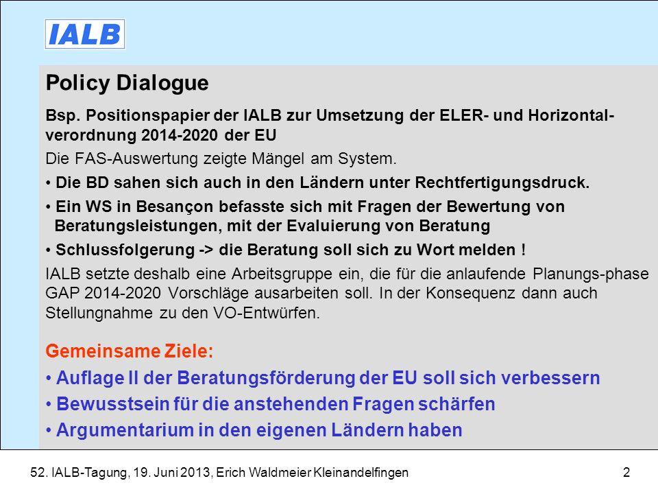 52. IALB-Tagung, 19. Juni 2013, Erich Waldmeier Kleinandelfingen2 Policy Dialogue Bsp. Positionspapier der IALB zur Umsetzung der ELER- und Horizontal