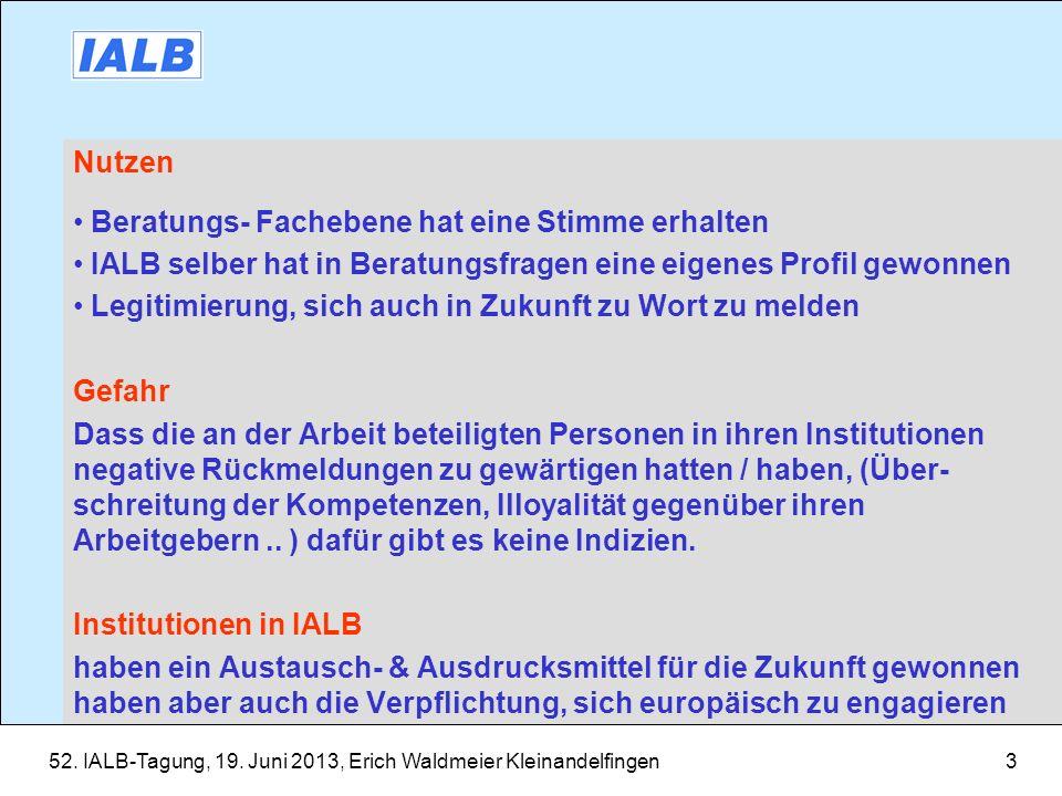 52. IALB-Tagung, 19. Juni 2013, Erich Waldmeier Kleinandelfingen3 Nutzen Beratungs- Fachebene hat eine Stimme erhalten IALB selber hat in Beratungsfra