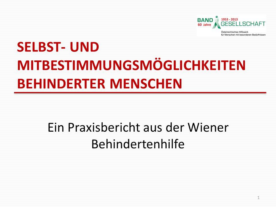 SELBST- UND MITBESTIMMUNGSMÖGLICHKEITEN BEHINDERTER MENSCHEN Ein Praxisbericht aus der Wiener Behindertenhilfe 1