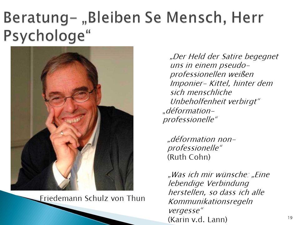 Friedemann Schulz von Thun Beratung- Bleiben Se Mensch, Herr Psychologe Der Held der Satire begegnet uns in einem pseudo- professionellen weißen Impon