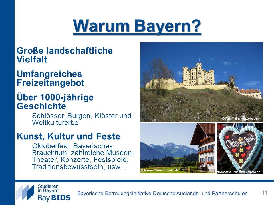 Warum Bayern? Große landschaftliche Vielfalt Umfangreiches Freizeitangebot Über 1000-jährige Geschichte Schlösser, Burgen, Klöster und Weltkulturerbe
