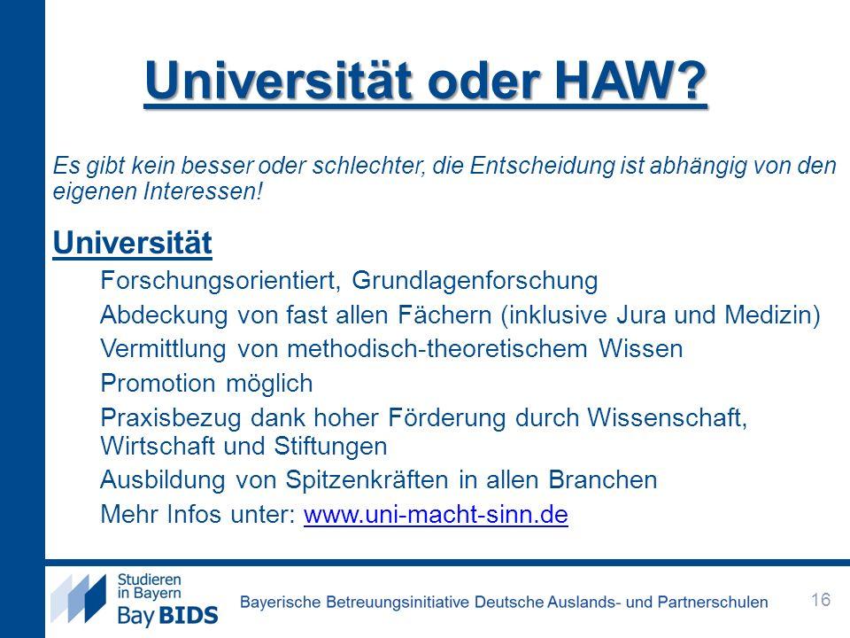 Universität oder HAW? Es gibt kein besser oder schlechter, die Entscheidung ist abhängig von den eigenen Interessen! Universität Forschungsorientiert,