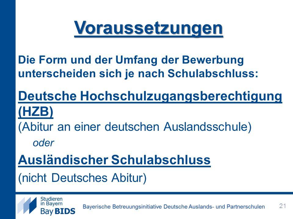 Voraussetzungen Die Form und der Umfang der Bewerbung unterscheiden sich je nach Schulabschluss: Deutsche Hochschulzugangsberechtigung (HZB) (Abitur a