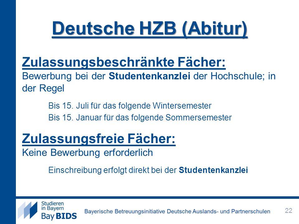 Deutsche HZB (Abitur) Zulassungsbeschränkte Fächer: Bewerbung bei der Studentenkanzlei der Hochschule; in der Regel Bis 15. Juli für das folgende Wint