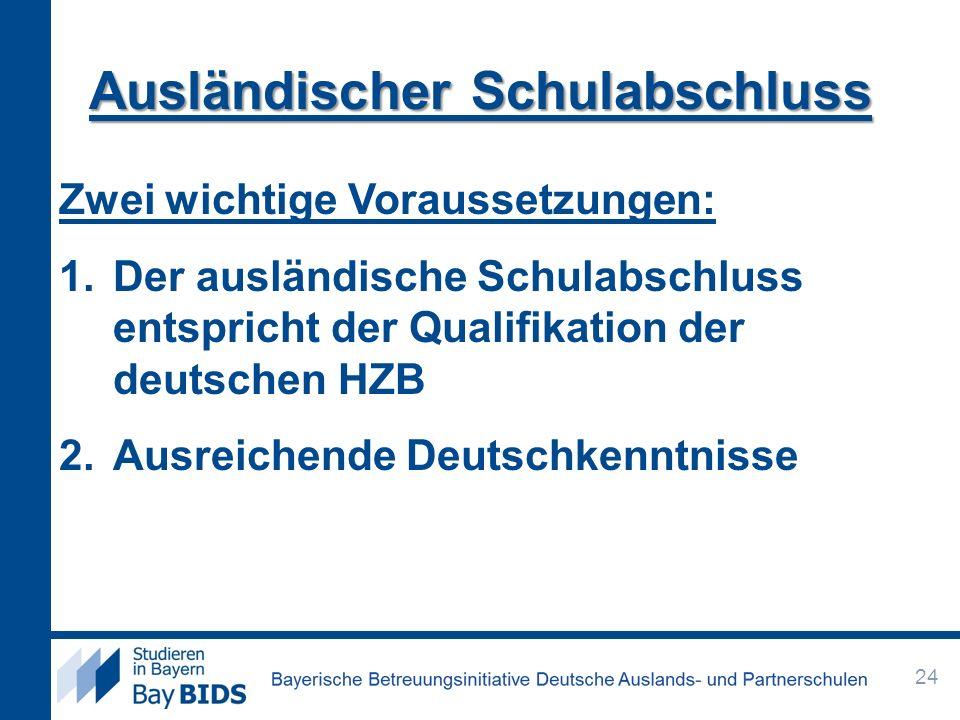 Zwei wichtige Voraussetzungen: 1.Der ausländische Schulabschluss entspricht der Qualifikation der deutschen HZB 2.Ausreichende Deutschkenntnisse Auslä