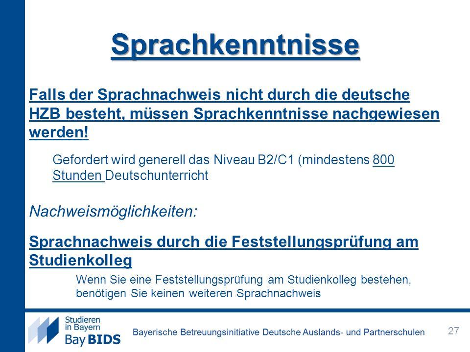 Sprachkenntnisse Falls der Sprachnachweis nicht durch die deutsche HZB besteht, müssen Sprachkenntnisse nachgewiesen werden! Gefordert wird generell d