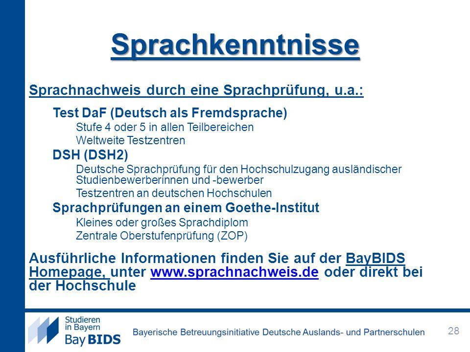 Sprachkenntnisse Sprachnachweis durch eine Sprachprüfung, u.a.: Test DaF (Deutsch als Fremdsprache) Stufe 4 oder 5 in allen Teilbereichen Weltweite Te