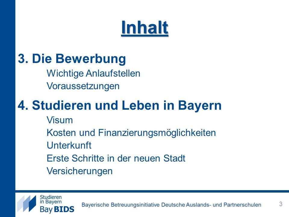 3. Die Bewerbung Wichtige Anlaufstellen Voraussetzungen 4. Studieren und Leben in Bayern Visum Kosten und Finanzierungsmöglichkeiten Unterkunft Erste