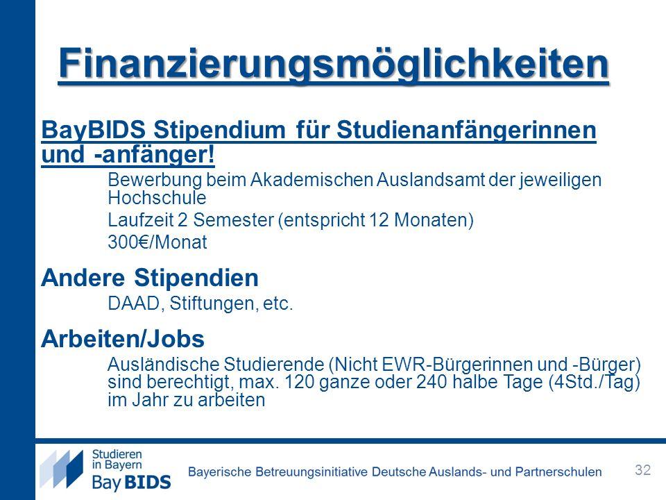 BayBIDS Stipendium für Studienanfängerinnen und -anfänger! Bewerbung beim Akademischen Auslandsamt der jeweiligen Hochschule Laufzeit 2 Semester (ents