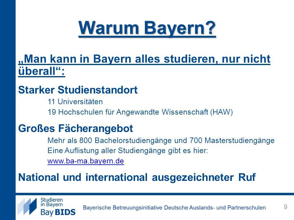 Man kann in Bayern alles studieren, nur nicht überall: Starker Studienstandort 11 Universitäten 19 Hochschulen für Angewandte Wissenschaft (HAW) Große
