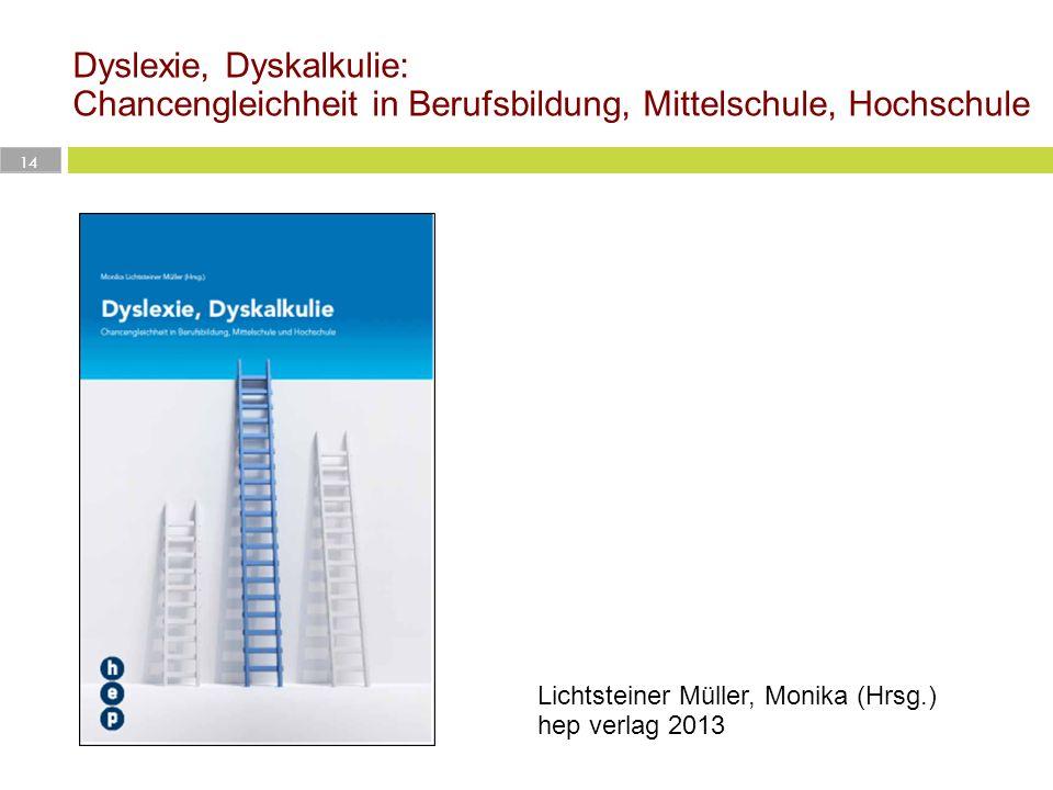 Dyslexie, Dyskalkulie: Chancengleichheit in Berufsbildung, Mittelschule, Hochschule 14 Lichtsteiner Müller, Monika (Hrsg.) hep verlag 2013