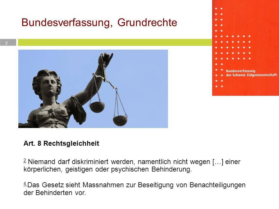 Bundesverfassung, Grundrechte 2 Art. 8 Rechtsgleichheit 2 Niemand darf diskriminiert werden, namentlich nicht wegen […] einer körperlichen, geistigen