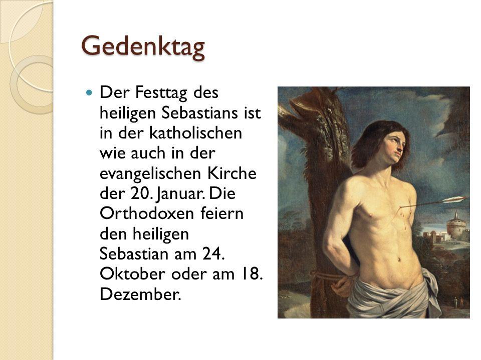 Gedenktag Der Festtag des heiligen Sebastians ist in der katholischen wie auch in der evangelischen Kirche der 20.