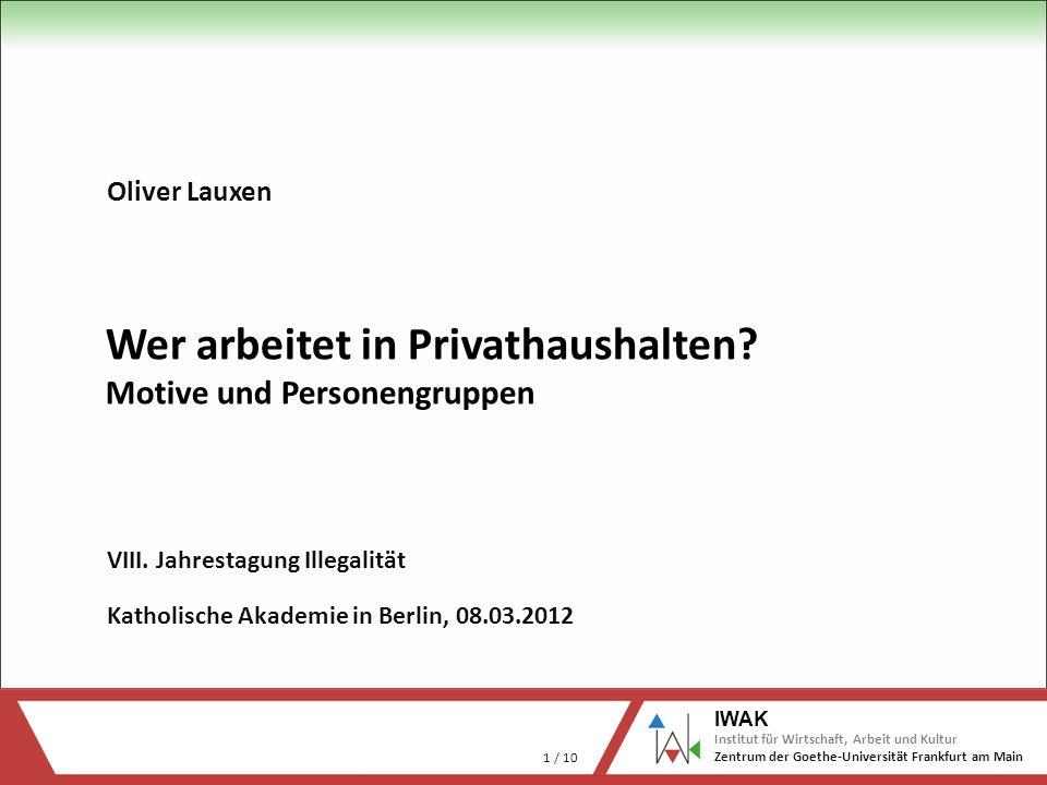 1 / 10 IWAK Institut für Wirtschaft, Arbeit und Kultur Zentrum der Goethe-Universität Frankfurt am Main Daten für Fußzeile eingeben unter Ansicht/Mast