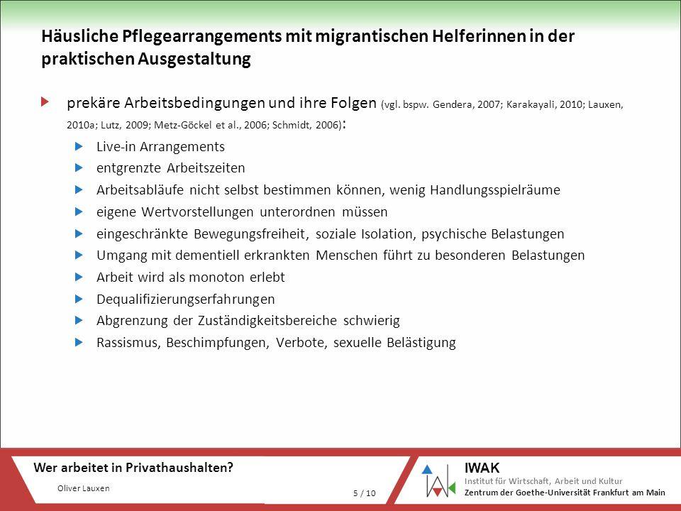 Oliver Lauxen Wer arbeitet in Privathaushalten? 5 / 10 IWAK Institut für Wirtschaft, Arbeit und Kultur Zentrum der Goethe-Universität Frankfurt am Mai