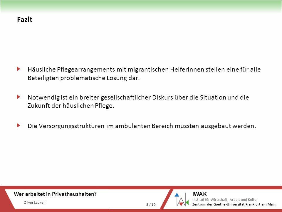 Oliver Lauxen Wer arbeitet in Privathaushalten? 8 / 10 IWAK Institut für Wirtschaft, Arbeit und Kultur Zentrum der Goethe-Universität Frankfurt am Mai