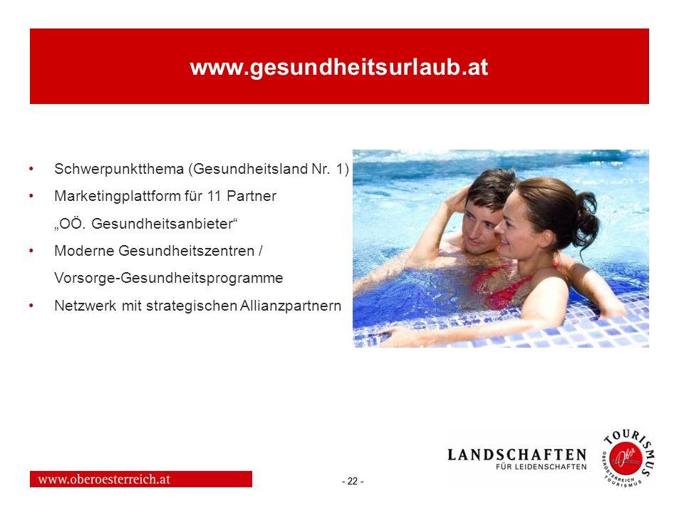 - 22 - www.gesundheitsurlaub.at Schwerpunktthema (Gesundheitsland Nr. 1) Marketingplattform für 11 Partner OÖ. Gesundheitsanbieter Moderne Gesundheits