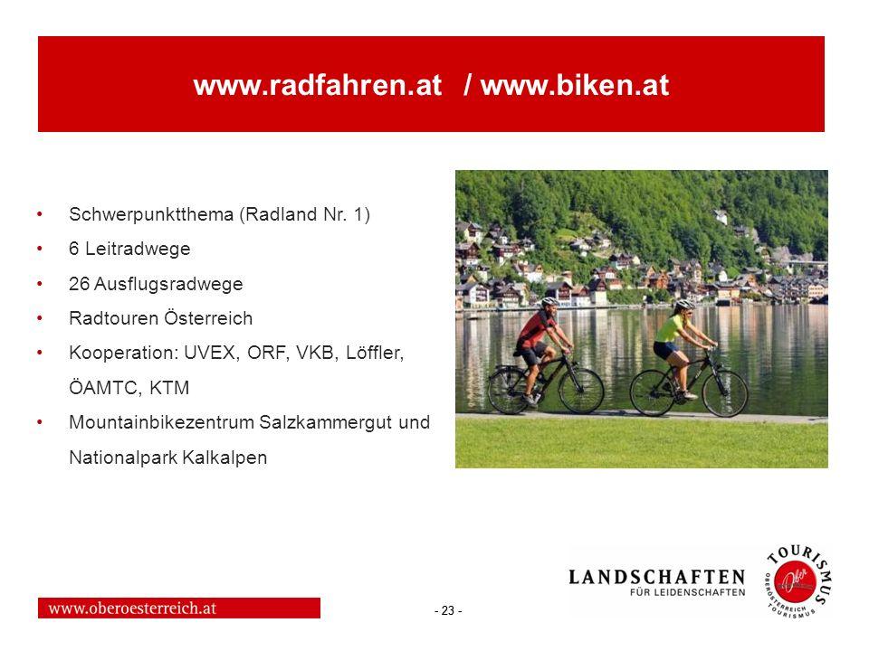- 23 - www.radfahren.at / www.biken.at Schwerpunktthema (Radland Nr. 1) 6 Leitradwege 26 Ausflugsradwege Radtouren Österreich Kooperation: UVEX, ORF,