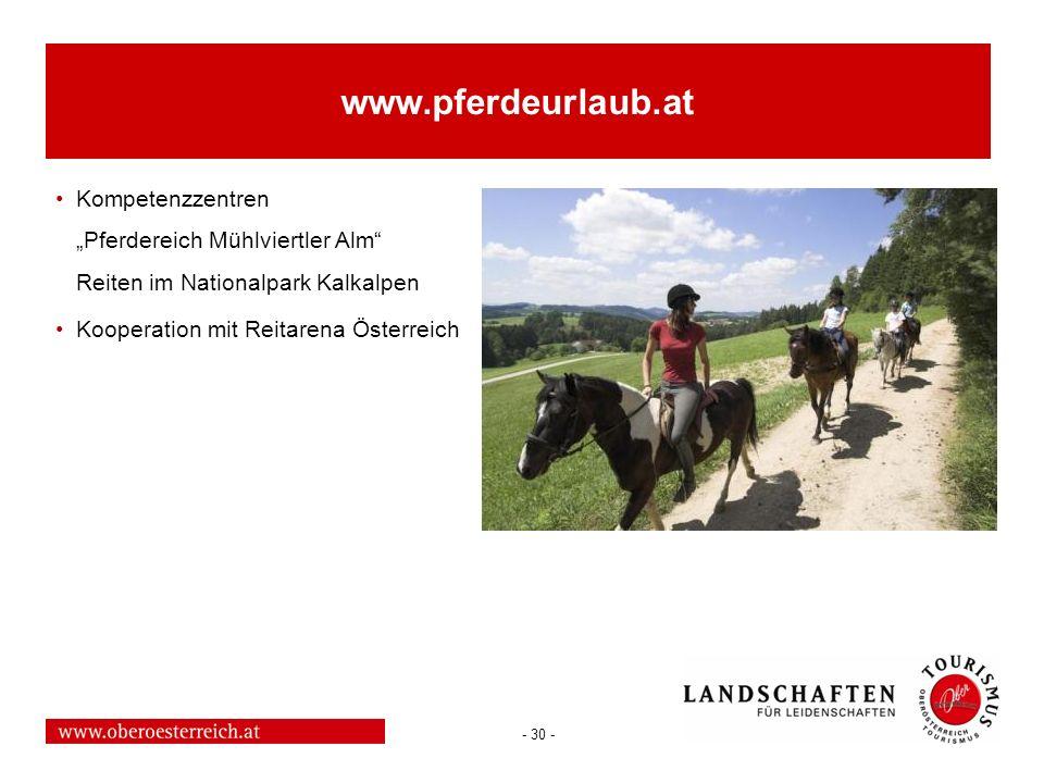 - 30 - www.pferdeurlaub.at Kompetenzzentren Pferdereich Mühlviertler Alm Reiten im Nationalpark Kalkalpen Kooperation mit Reitarena Österreich