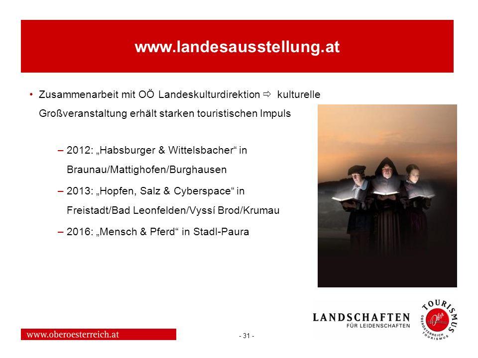 - 31 - www.landesausstellung.at Zusammenarbeit mit OÖ Landeskulturdirektion kulturelle Großveranstaltung erhält starken touristischen Impuls –2012: Ha