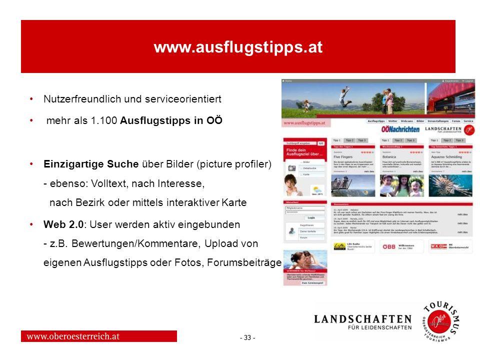- 33 - www.ausflugstipps.at Nutzerfreundlich und serviceorientiert mehr als 1.100 Ausflugstipps in OÖ Einzigartige Suche über Bilder (picture profiler