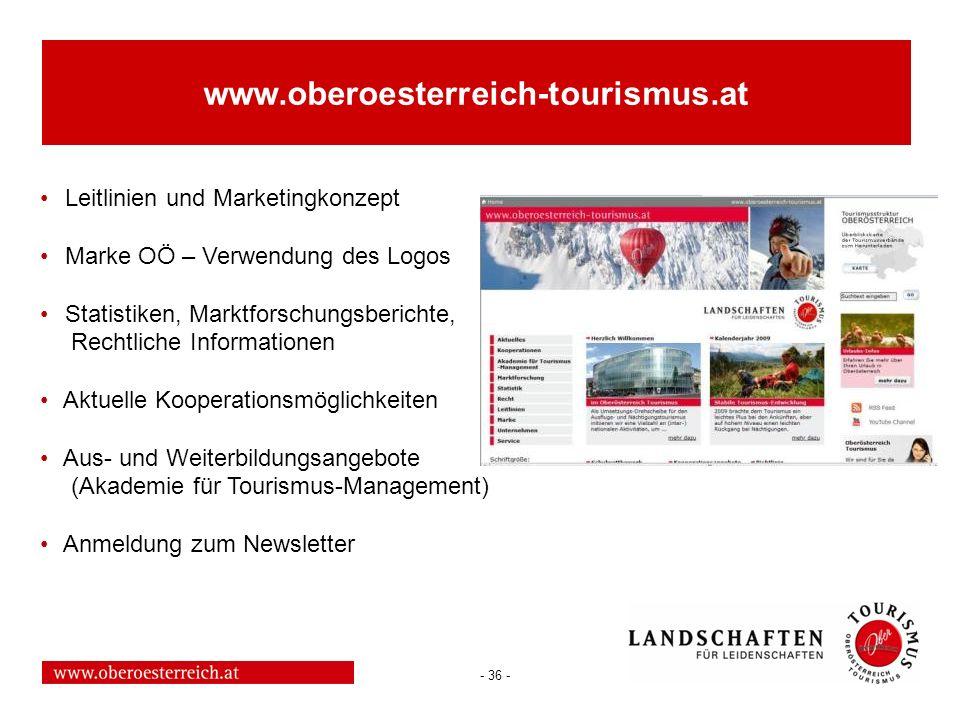 - 36 - www.oberoesterreich-tourismus.at Leitlinien und Marketingkonzept Marke OÖ – Verwendung des Logos Statistiken, Marktforschungsberichte, Rechtlic