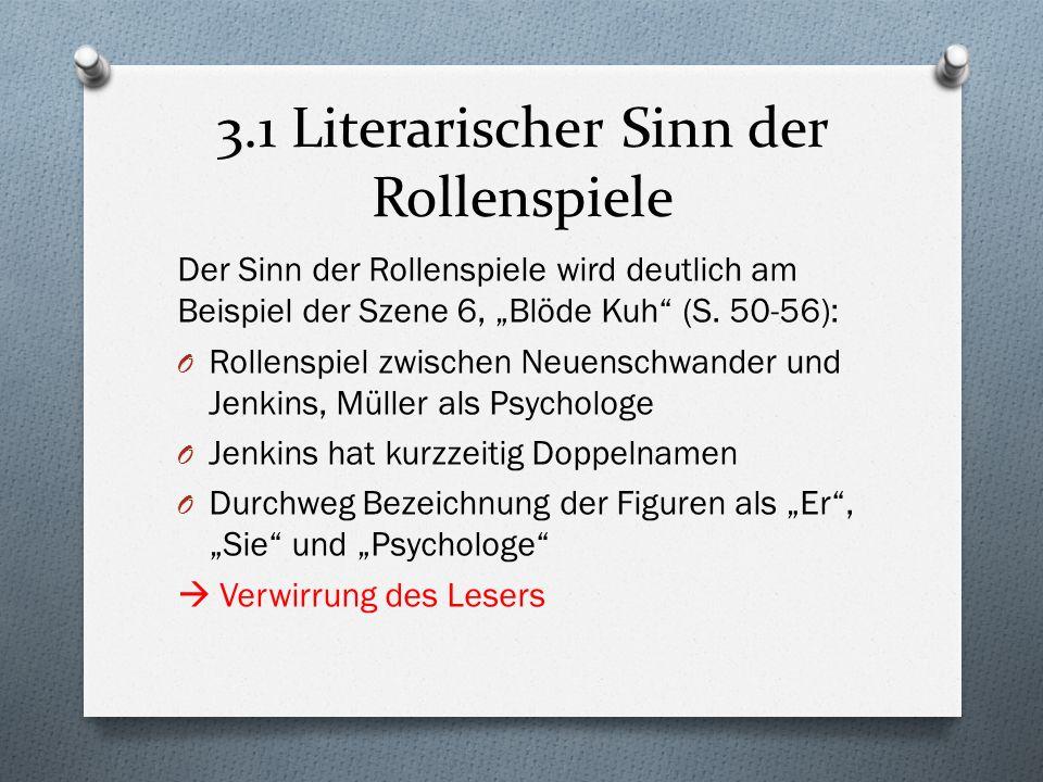 3.1 Literarischer Sinn der Rollenspiele Der Sinn der Rollenspiele wird deutlich am Beispiel der Szene 6, Blöde Kuh (S. 50-56): O Rollenspiel zwischen