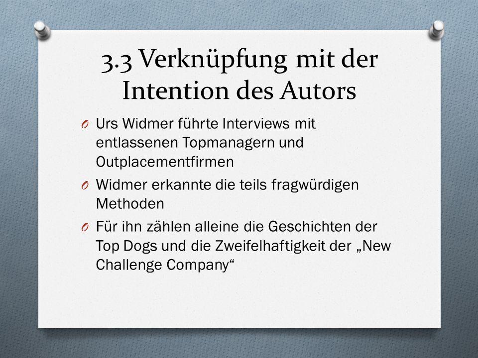 3.3 Verknüpfung mit der Intention des Autors O Urs Widmer führte Interviews mit entlassenen Topmanagern und Outplacementfirmen O Widmer erkannte die t
