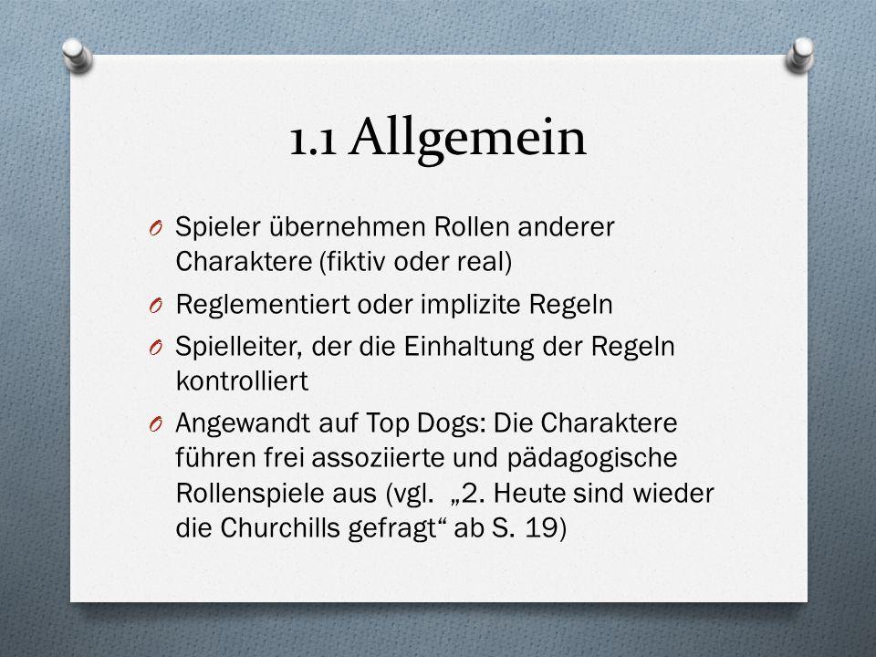 1.1 Allgemein O Spieler übernehmen Rollen anderer Charaktere (fiktiv oder real) O Reglementiert oder implizite Regeln O Spielleiter, der die Einhaltun